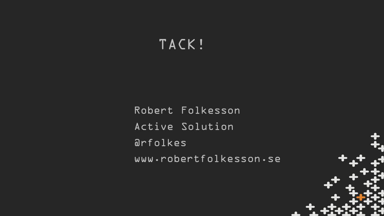 Robert Folkesson Active Solution @rfolkes www.robertfolkesson.se TACK!