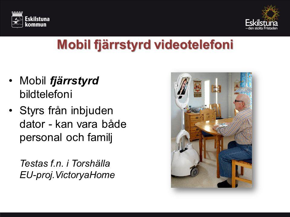 Mobil fjärrstyrd videotelefoni Mobil fjärrstyrd bildtelefoni Styrs från inbjuden dator - kan vara både personal och familj Testas f.n. i Torshälla EU-