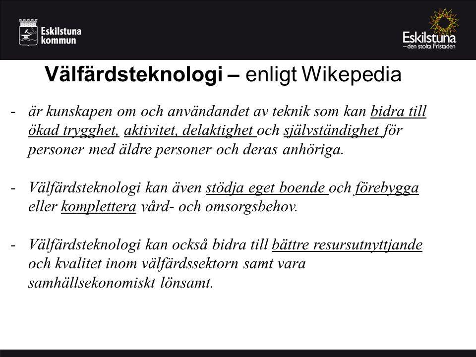 Välfärdsteknologi – enligt Wikepedia -är kunskapen om och användandet av teknik som kan bidra till ökad trygghet, aktivitet, delaktighet och självstän