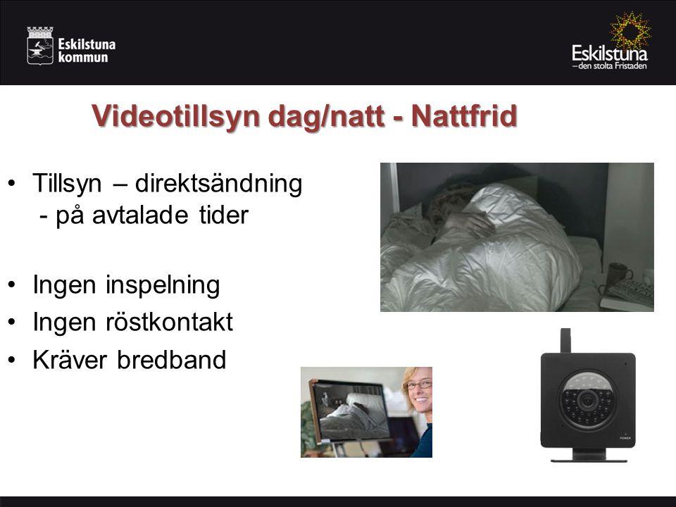 Videotillsyn dag/natt - Nattfrid Tillsyn – direktsändning - på avtalade tider Ingen inspelning Ingen röstkontakt Kräver bredband