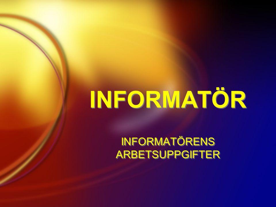 INFORMATÖR INFORMATÖRENS ARBETSUPPGIFTER