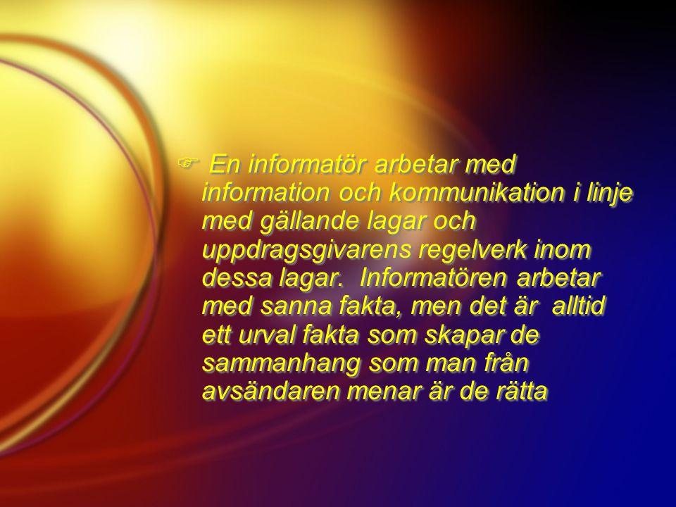  En informatör arbetar med information och kommunikation i linje med gällande lagar och uppdragsgivarens regelverk inom dessa lagar.