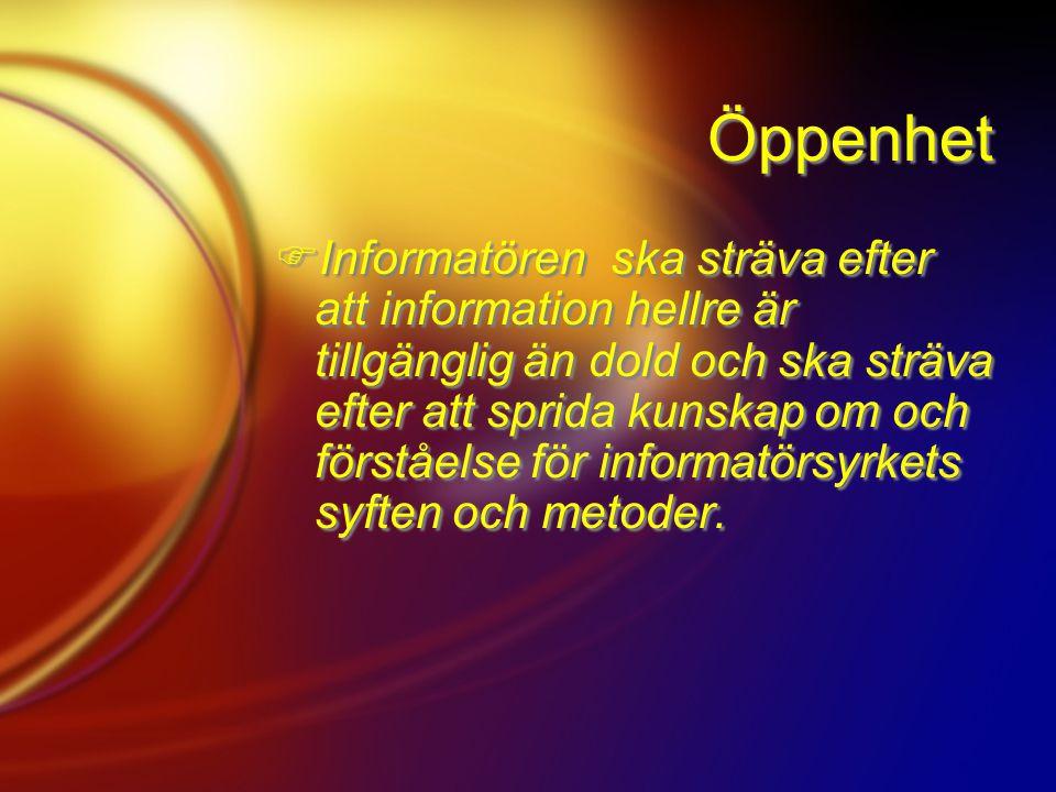 Öppenhet  Informatören ska sträva efter att information hellre är tillgänglig än dold och ska sträva efter att sprida kunskap om och förståelse för informatörsyrkets syften och metoder.