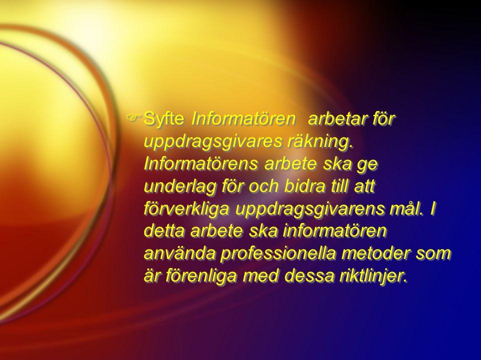  Syfte Informatören arbetar för uppdragsgivares räkning.