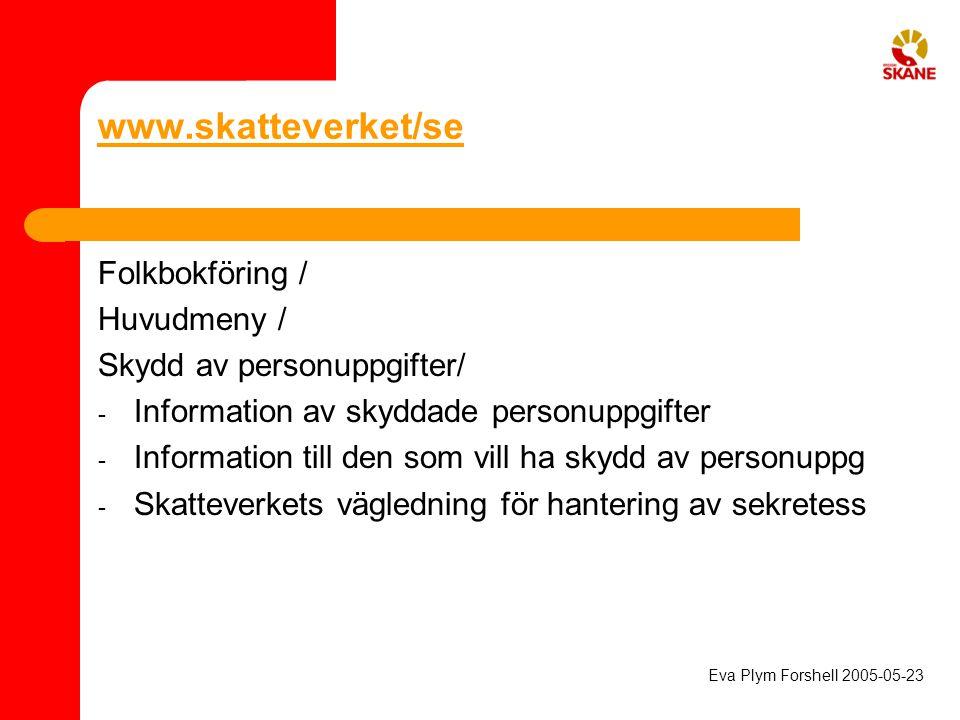 www.skatteverket/se Folkbokföring / Huvudmeny / Skydd av personuppgifter/ - Information av skyddade personuppgifter - Information till den som vill ha