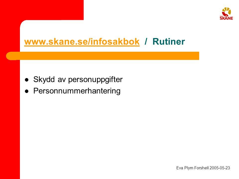 www.skane.se/infosakbokwww.skane.se/infosakbok / Rutiner Skydd av personuppgifter Personnummerhantering Eva Plym Forshell 2005-05-23