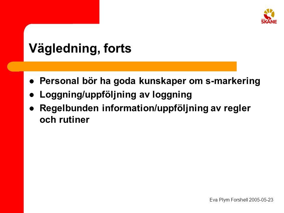 Vägledning, forts Personal bör ha goda kunskaper om s-markering Loggning/uppföljning av loggning Regelbunden information/uppföljning av regler och rut