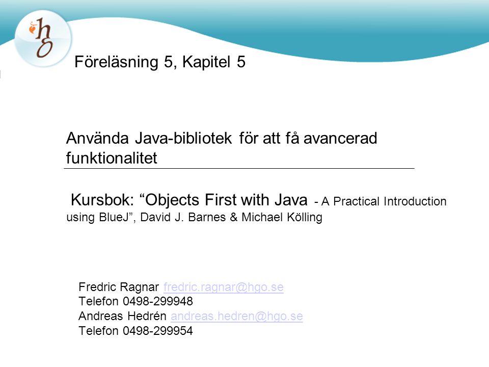 """Använda Java-bibliotek för att få avancerad funktionalitet Kursbok: """"Objects First with Java - A Practical Introduction using BlueJ"""", David J. Barnes"""