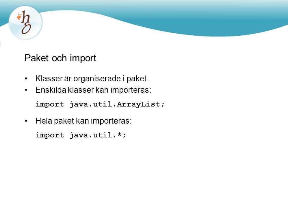 Paket och import Klasser är organiserade i paket. Enskilda klasser kan importeras: import java.util.ArrayList; Hela paket kan importeras: import java.