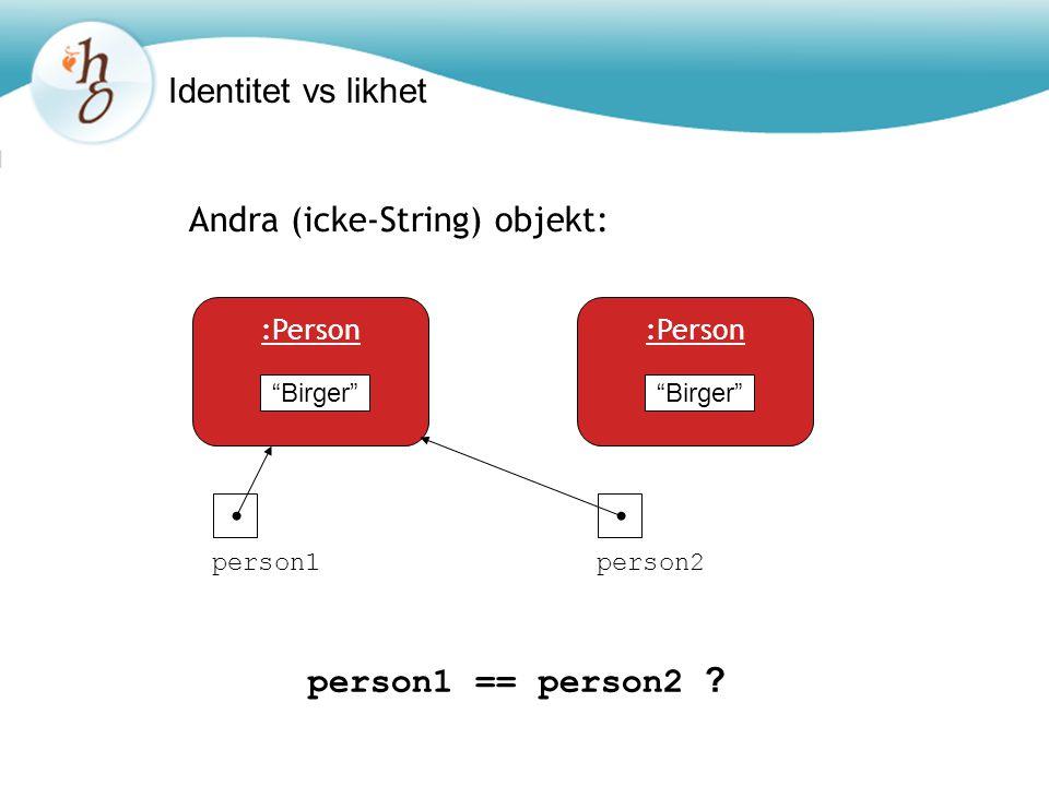 "Identitet vs likhet Andra (icke-String) objekt: person1 == person2 ? ""Birger"" :Person person1person2 ""Birger"" :Person"