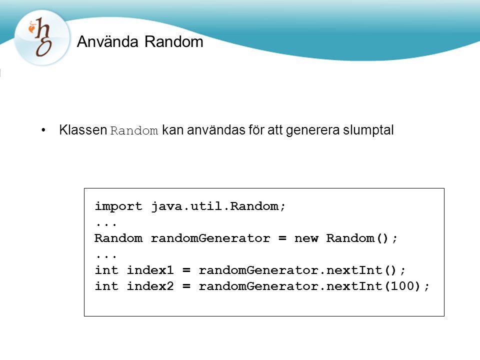 Använda Random Klassen Random kan användas för att generera slumptal import java.util.Random;... Random randomGenerator = new Random();... int index1