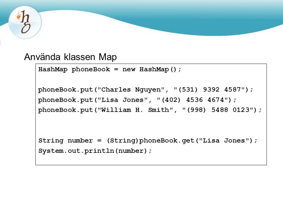 Använda klassen Map HashMap phoneBook = new HashMap(); phoneBook.put(