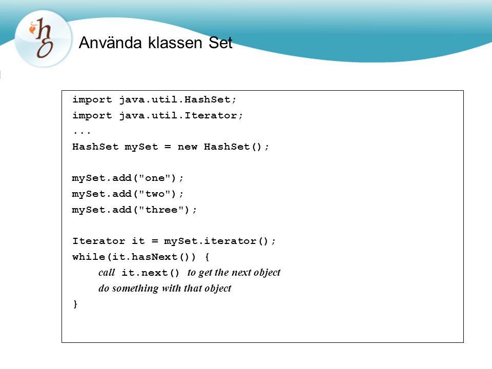 Använda klassen Set import java.util.HashSet; import java.util.Iterator;... HashSet mySet = new HashSet(); mySet.add(