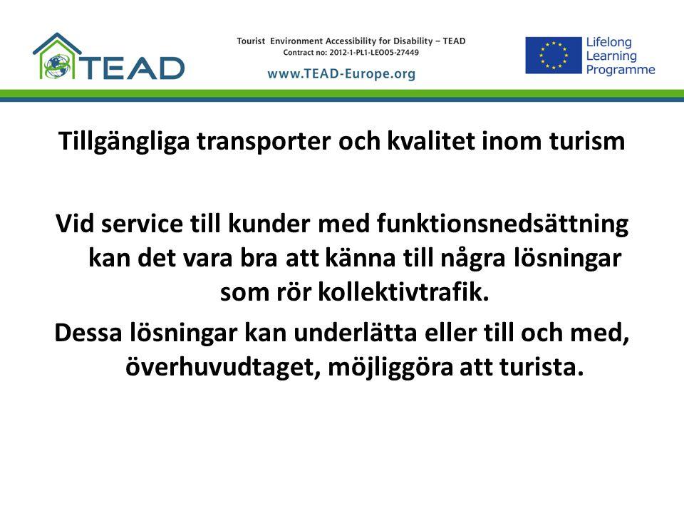 Tillgängliga transporter och kvalitet inom turism Vid service till kunder med funktionsnedsättning kan det vara bra att känna till några lösningar som