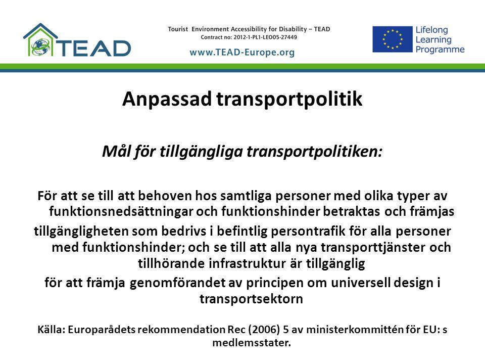 Anpassad transportpolitik Mål för tillgängliga transportpolitiken: För att se till att behoven hos samtliga personer med olika typer av funktionsnedsä