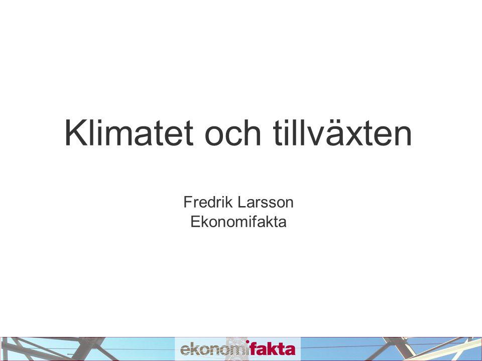 Klimatet och tillväxten Fredrik Larsson Ekonomifakta