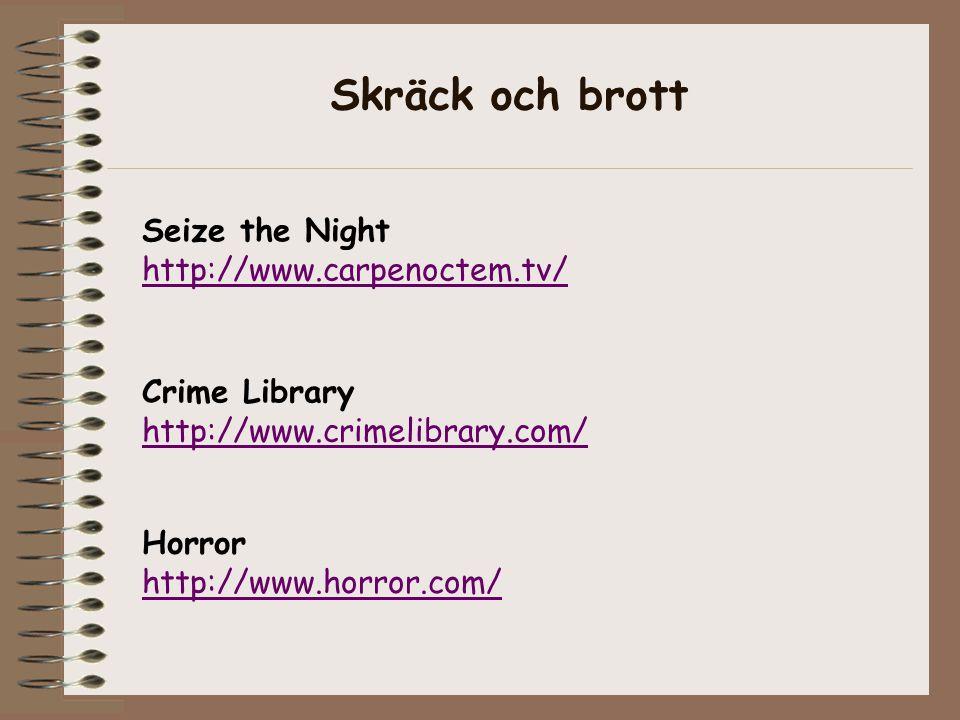 Crime Library http://www.crimelibrary.com/ Seize the Night http://www.carpenoctem.tv/ Horror http://www.horror.com/ Skräck och brott