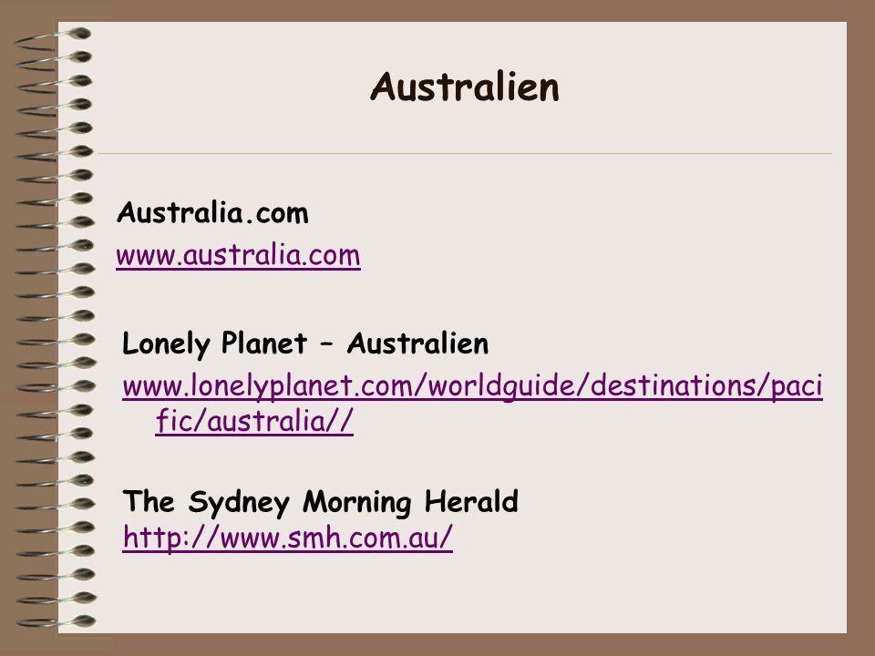 Australia.com www.australia.com Lonely Planet – Australien www.lonelyplanet.com/worldguide/destinations/paci fic/australia// Australien The Sydney Morning Herald http://www.smh.com.au/