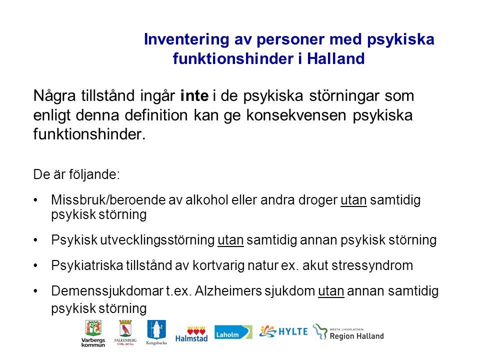 Inventering av personer med psykiska funktionshinder i Halland Några tillstånd ingår inte i de psykiska störningar som enligt denna definition kan ge konsekvensen psykiska funktionshinder.