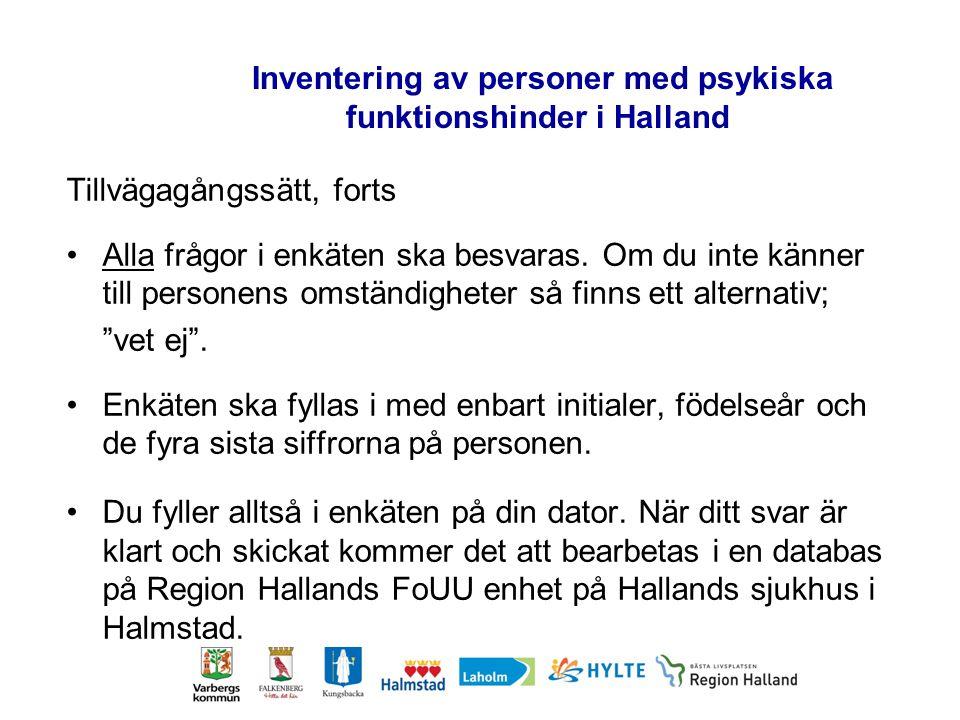 Inventering av personer med psykiska funktionshinder i Halland Tillvägagångssätt, forts Alla frågor i enkäten ska besvaras.