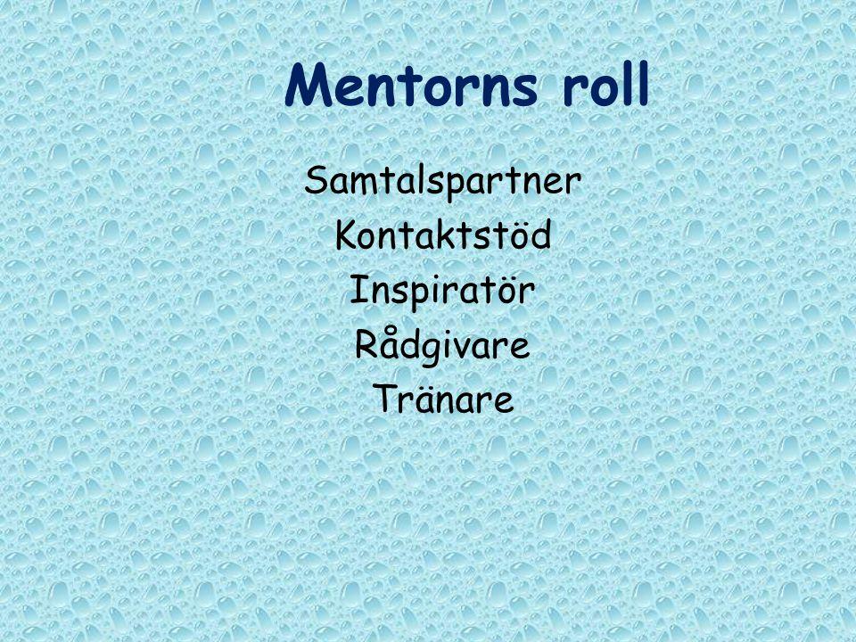 Mentorns roll Samtalspartner Kontaktstöd Inspiratör Rådgivare Tränare