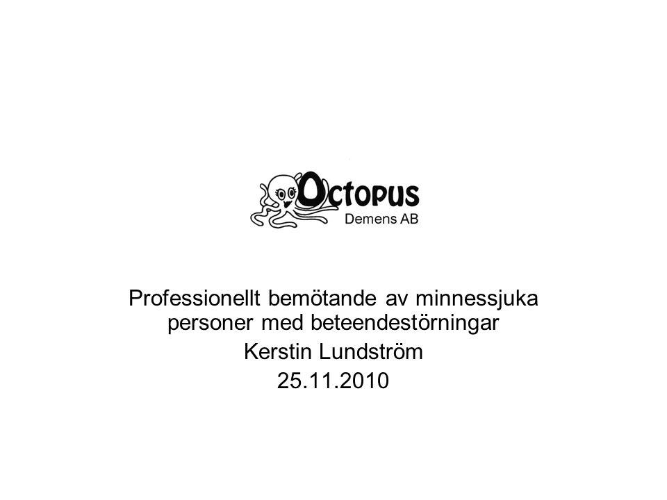 Professionellt bemötande av minnessjuka personer med beteendestörningar Kerstin Lundström 25.11.2010