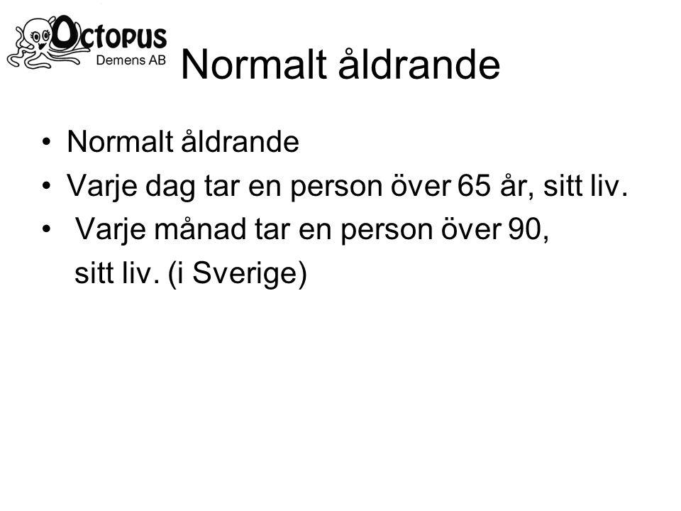 Normalt åldrande Varje dag tar en person över 65 år, sitt liv. Varje månad tar en person över 90, sitt liv. (i Sverige)