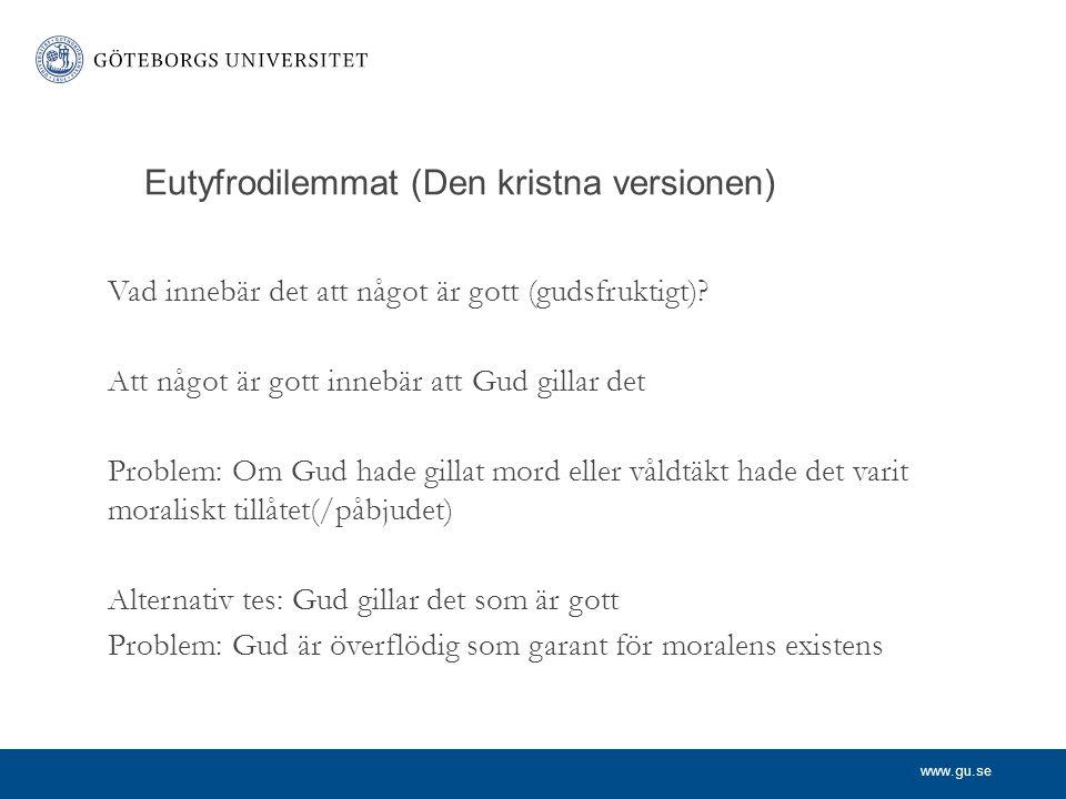 www.gu.se Eutyfrodilemmat (Den kristna versionen) Vad innebär det att något är gott (gudsfruktigt)? Att något är gott innebär att Gud gillar det Probl