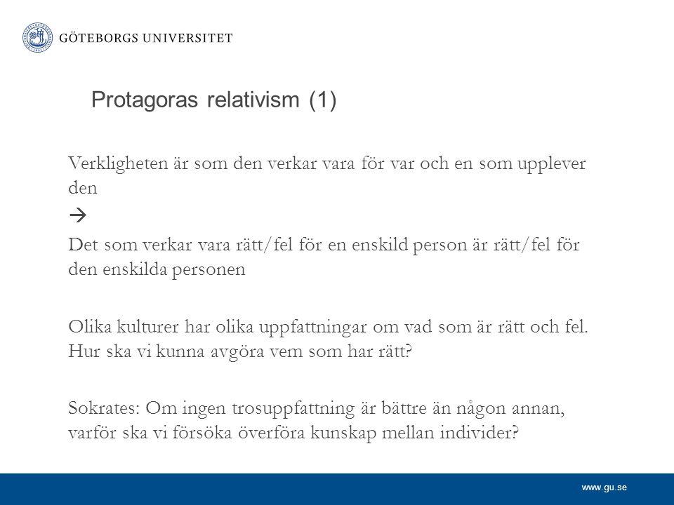 www.gu.se Protagoras relativism (1) Verkligheten är som den verkar vara för var och en som upplever den  Det som verkar vara rätt/fel för en enskild