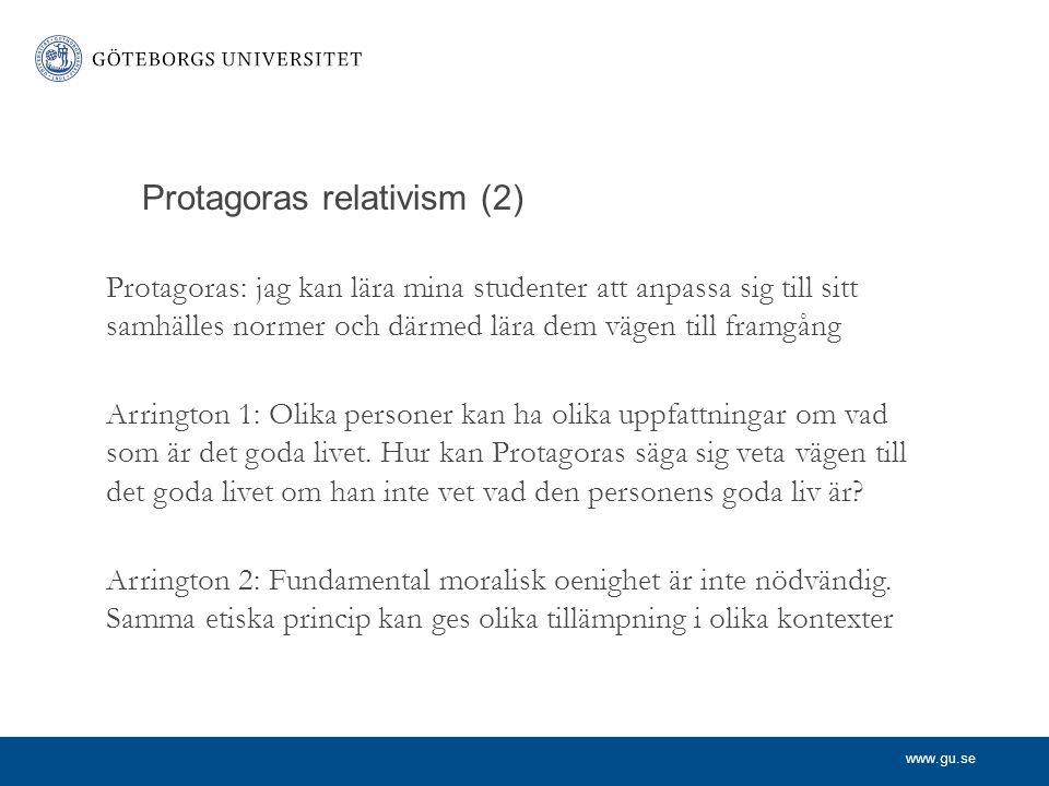 www.gu.se Protagoras relativism (2) Protagoras: jag kan lära mina studenter att anpassa sig till sitt samhälles normer och därmed lära dem vägen till
