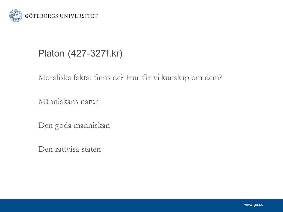 www.gu.se Platon (427-327f.kr) Moraliska fakta: finns de? Hur får vi kunskap om dem? Människans natur Den goda människan Den rättvisa staten