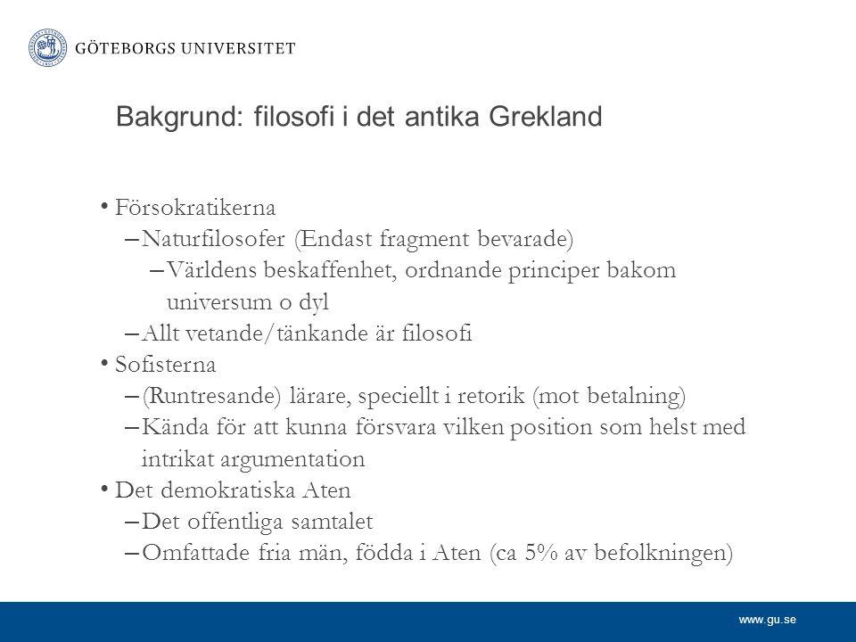 www.gu.se Bakgrund: filosofi i det antika Grekland Försokratikerna – Naturfilosofer (Endast fragment bevarade) – Världens beskaffenhet, ordnande princ