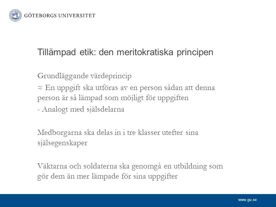 www.gu.se Tillämpad etik: den meritokratiska principen Grundläggande värdeprincip ≈ En uppgift ska utföras av en person sådan att denna person är så l