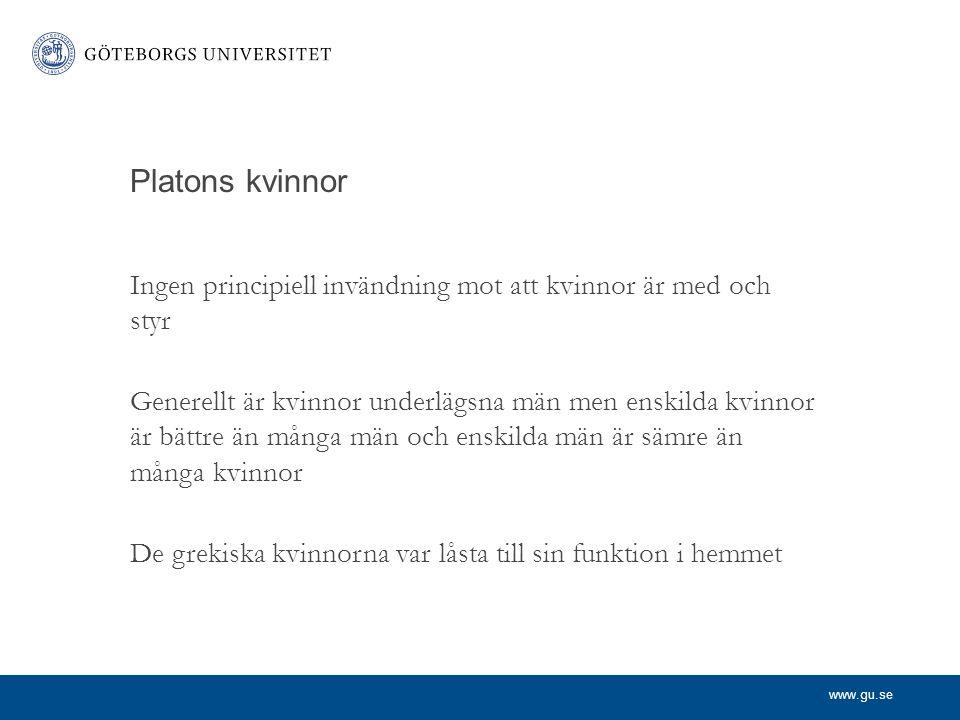 www.gu.se Platons kvinnor Ingen principiell invändning mot att kvinnor är med och styr Generellt är kvinnor underlägsna män men enskilda kvinnor är bä