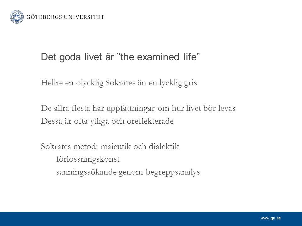 """www.gu.se Det goda livet är """"the examined life"""" Hellre en olycklig Sokrates än en lycklig gris De allra flesta har uppfattningar om hur livet bör leva"""