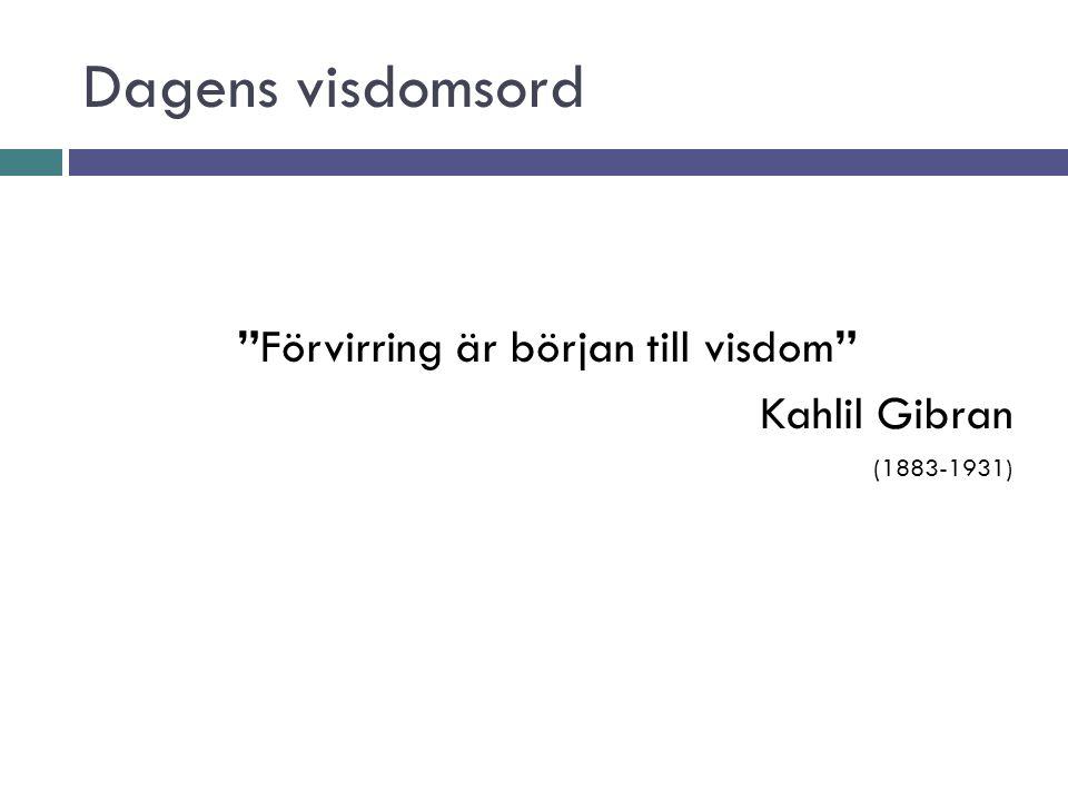 """Dagens visdomsord """"Förvirring är början till visdom"""" Kahlil Gibran (1883-1931)"""
