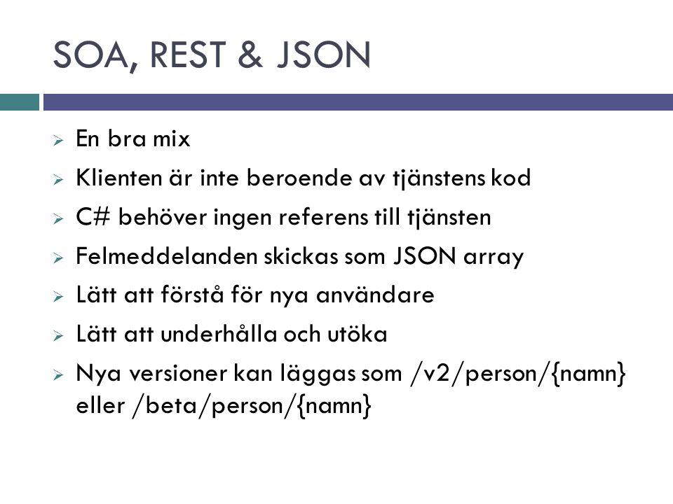 SOA, REST & JSON  En bra mix  Klienten är inte beroende av tjänstens kod  C# behöver ingen referens till tjänsten  Felmeddelanden skickas som JSON