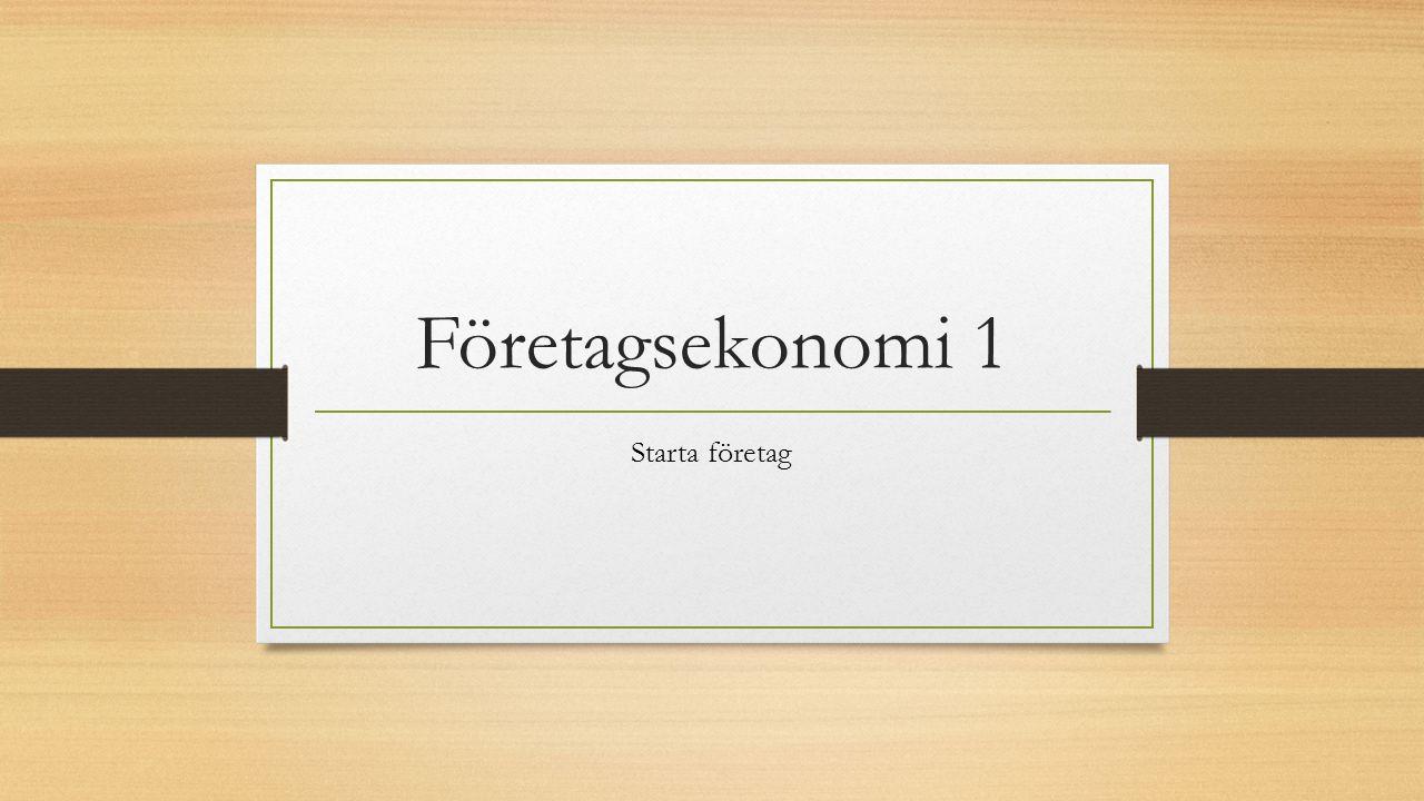 Företagsekonomi 1 Starta företag