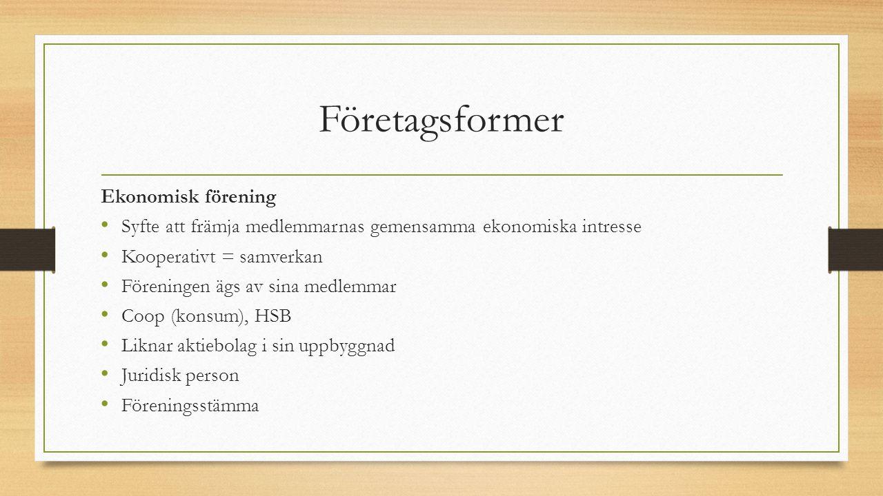 Företagsformer Ekonomisk förening Syfte att främja medlemmarnas gemensamma ekonomiska intresse Kooperativt = samverkan Föreningen ägs av sina medlemma