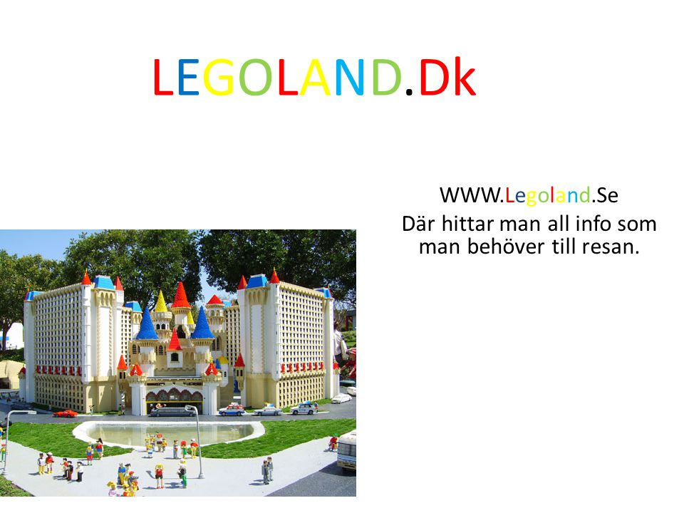 LEGOLAND.Dk WWW.Legoland.Se Där hittar man all info som man behöver till resan.
