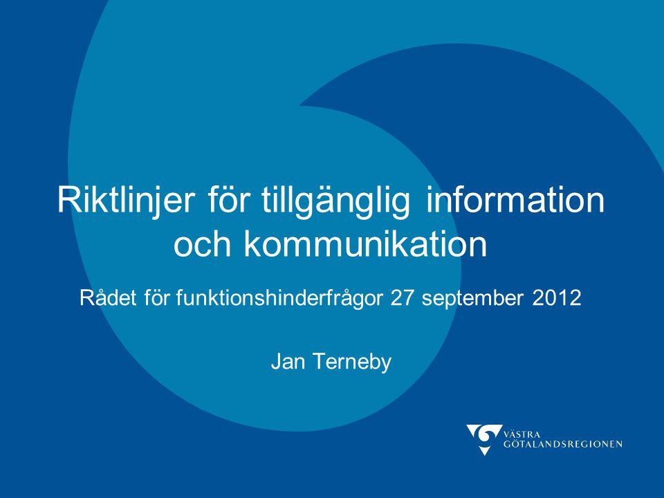 Riktlinjer för tillgänglig information och kommunikation Rådet för funktionshinderfrågor 27 september 2012 Jan Terneby