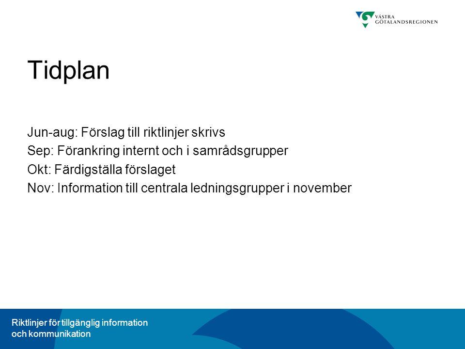 Riktlinjer för tillgänglig information och kommunikation Tidplan Jun-aug: Förslag till riktlinjer skrivs Sep: Förankring internt och i samrådsgrupper Okt: Färdigställa förslaget Nov: Information till centrala ledningsgrupper i november