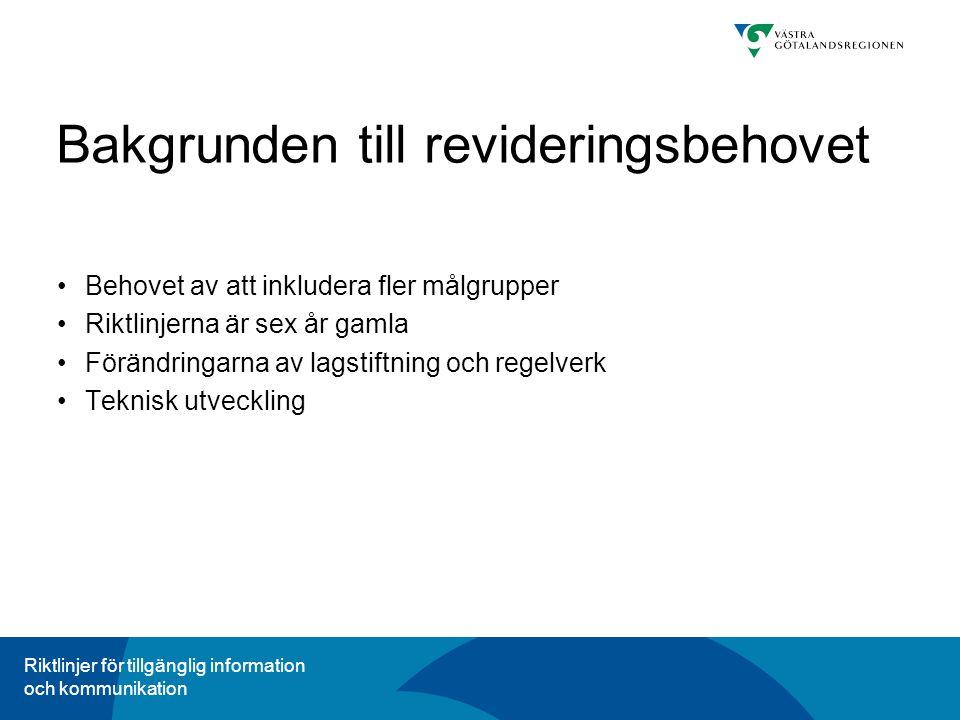 Riktlinjer för tillgänglig information och kommunikation Bakgrunden till revideringsbehovet Behovet av att inkludera fler målgrupper Riktlinjerna är sex år gamla Förändringarna av lagstiftning och regelverk Teknisk utveckling