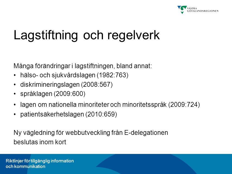 Riktlinjer för tillgänglig information och kommunikation Lagstiftning och regelverk Många förändringar i lagstiftningen, bland annat: hälso- och sjukvårdslagen (1982:763) diskrimineringslagen (2008:567) språklagen (2009:600) lagen om nationella minoriteter och minoritetsspråk (2009:724) patientsäkerhetslagen (2010:659) Ny vägledning för webbutveckling från E-delegationen beslutas inom kort