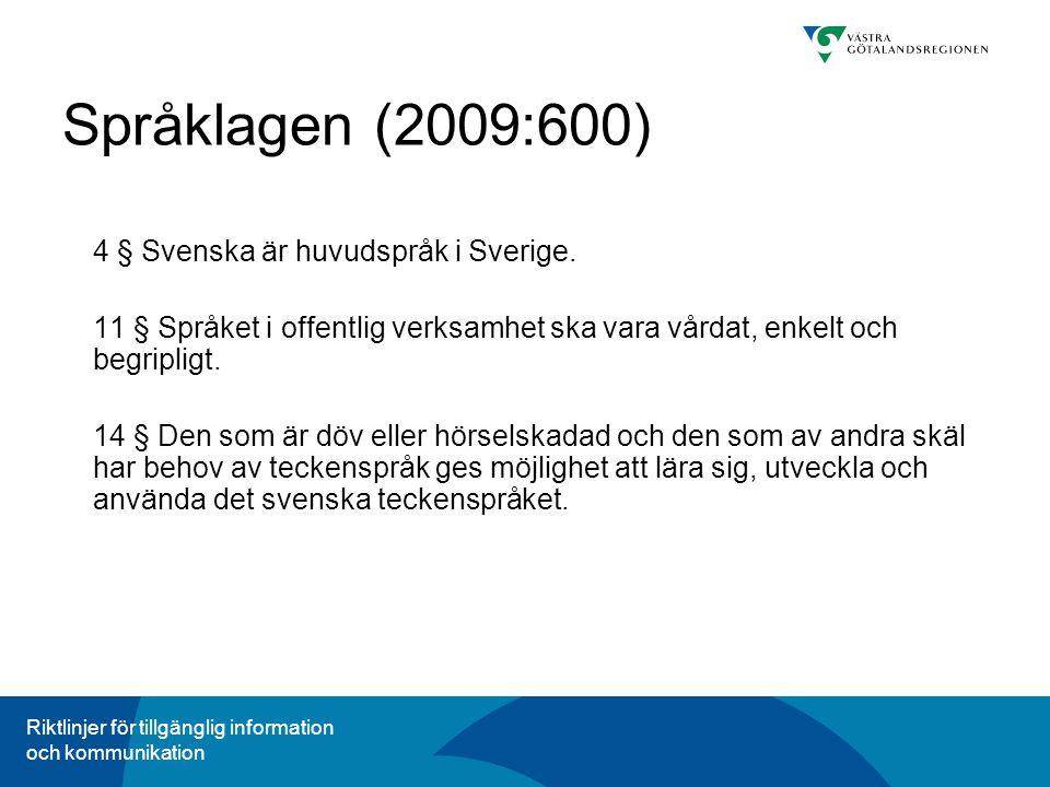 Riktlinjer för tillgänglig information och kommunikation Språklagen (2009:600) 4 § Svenska är huvudspråk i Sverige.