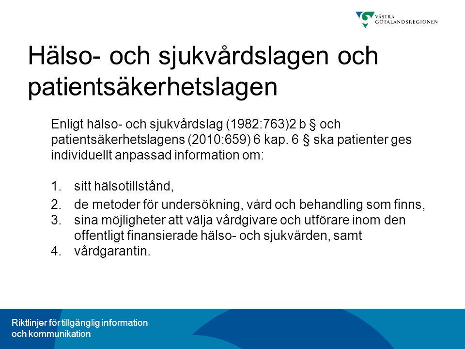 Riktlinjer för tillgänglig information och kommunikation Hälso- och sjukvårdslagen och patientsäkerhetslagen Enligt hälso- och sjukvårdslag (1982:763)2 b § och patientsäkerhetslagens (2010:659) 6 kap.
