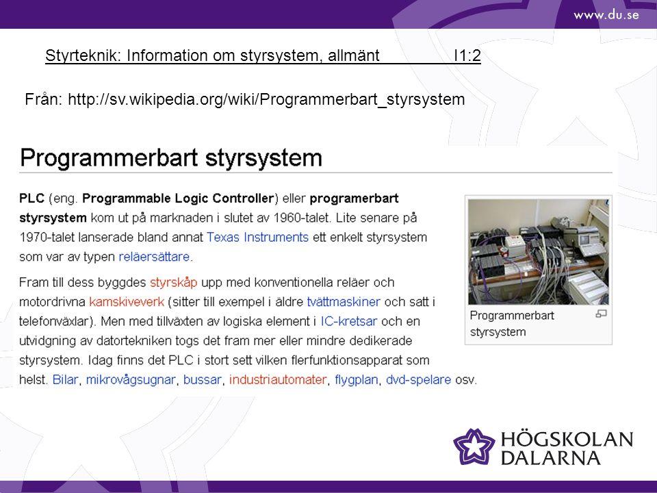 Styrteknik: Information om styrsystem, allmänt I1:2 Från: http://sv.wikipedia.org/wiki/Programmerbart_styrsystem