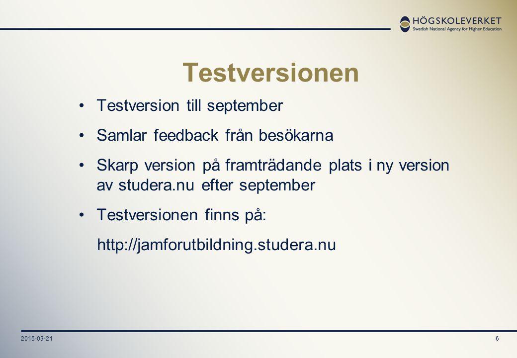 2015-03-216 Testversionen Testversion till september Samlar feedback från besökarna Skarp version på framträdande plats i ny version av studera.nu efter september Testversionen finns på: http://jamforutbildning.studera.nu