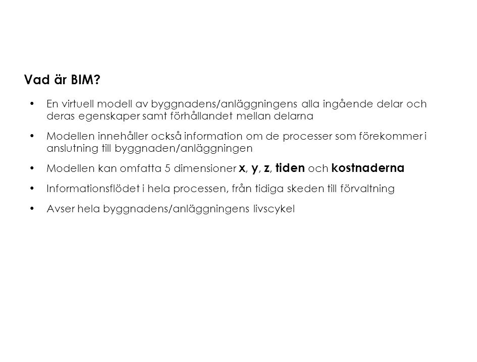 Vad är BIM? En virtuell modell av byggnadens/anläggningens alla ingående delar och deras egenskaper samt förhållandet mellan delarna Modellen innehåll