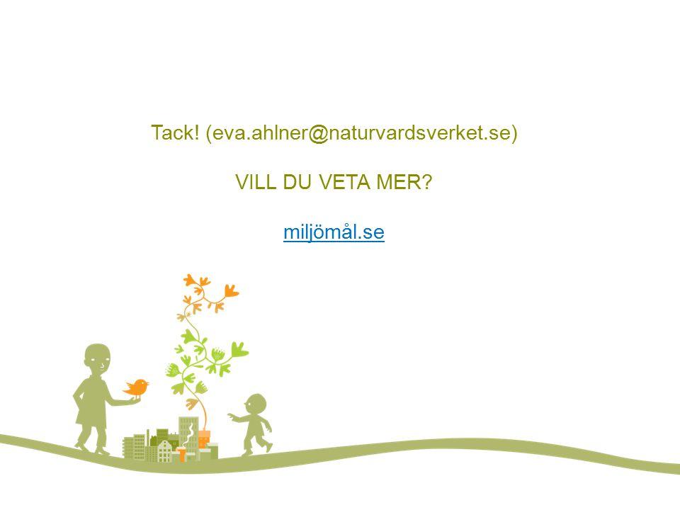 Vill du veta mer? FOTO: LARS P:SON/JOHNÉR Tack! (eva.ahlner@naturvardsverket.se) VILL DU VETA MER? miljömål.se